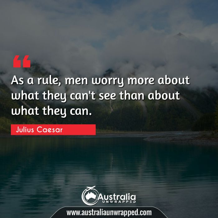 As a rule, men worry more about what they can't see than about what they can.