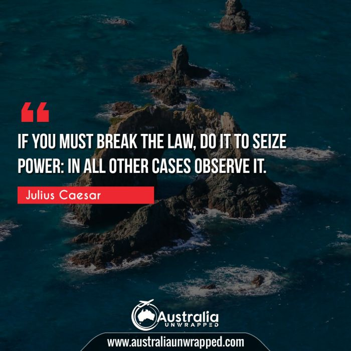 If you must break the law, do it to seize power: in all other cases observe it.