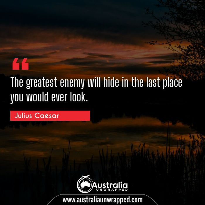 The greatest enemy will hide in the last place you would ever look.