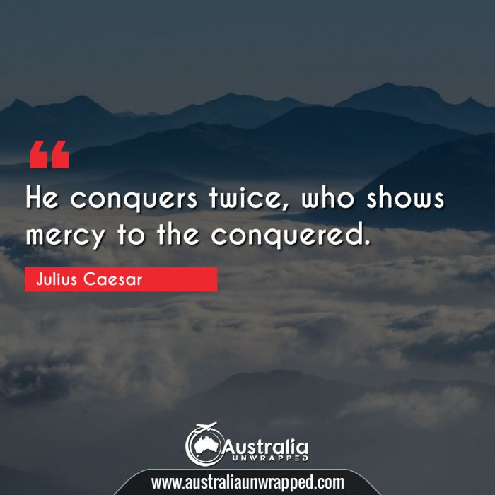 He conquers twice, who shows mercy to the conquered.