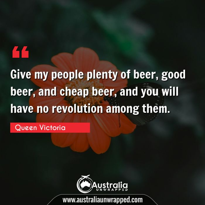 Give my people plenty of beer, good beer, and cheap beer, and you will have no revolution among them.