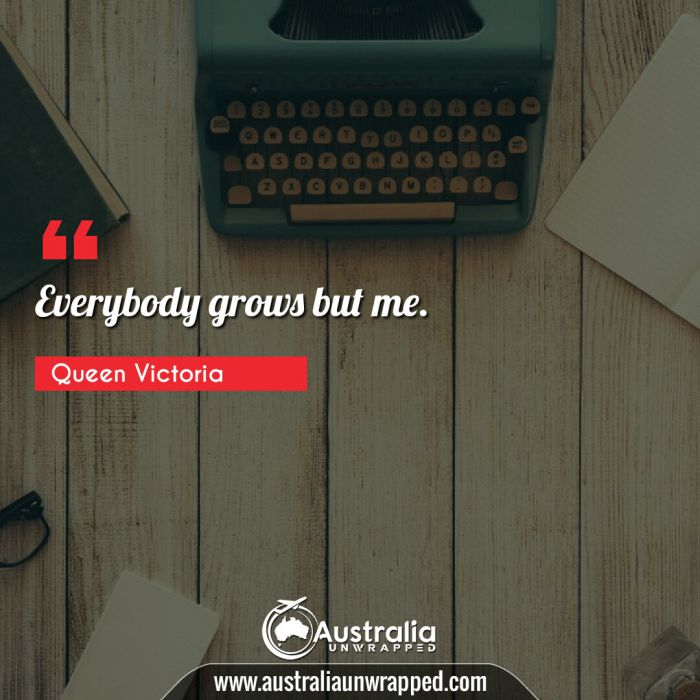 Everybody grows but me.