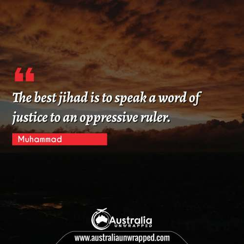 The best jihad is   to speak a word of justice to an oppressive ruler.