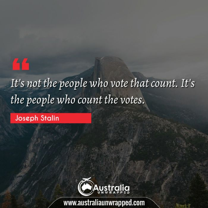 It's not the people who vote that count. It's the people who count the votes.
