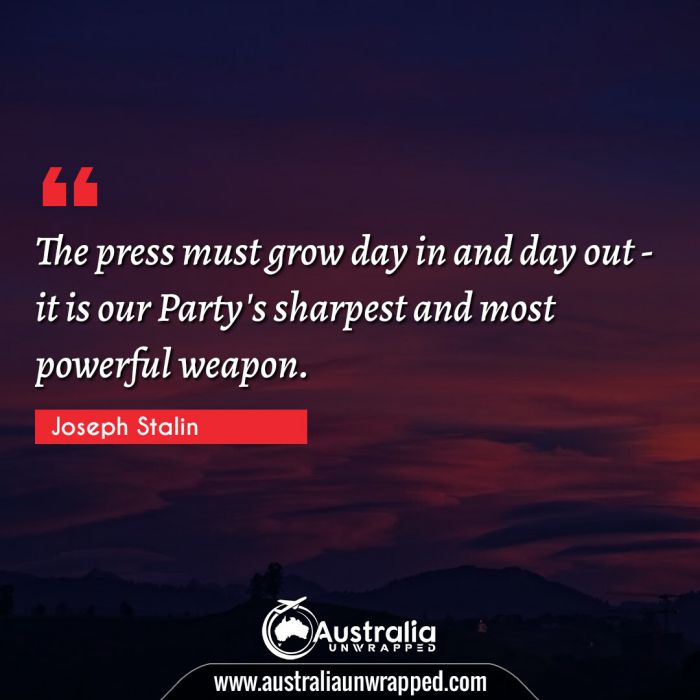 The press must grow day in and day out - it is our Party's sharpest and most powerful weapon.