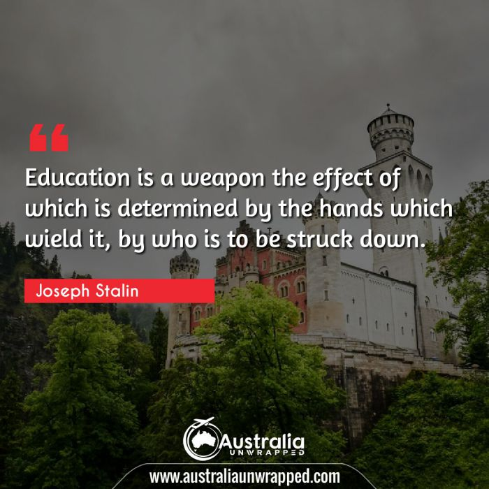 Education is a weapon the effect of which is determined by the hands which wield it, by who is to be struck down.