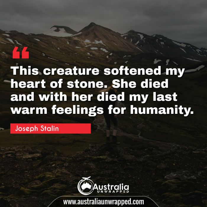 This creature softened my heart of stone. She died and with her died my last warm feelings for humanity.