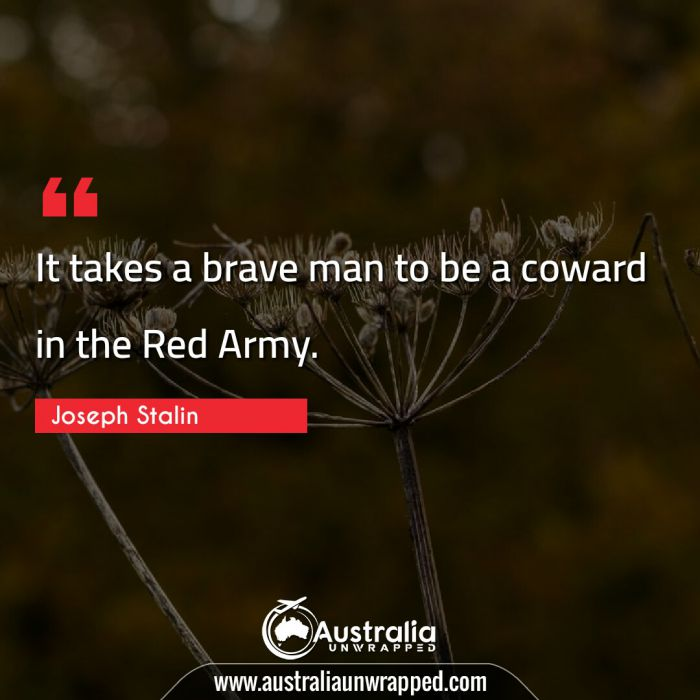 It takes a brave man to be a coward in the Red Army.