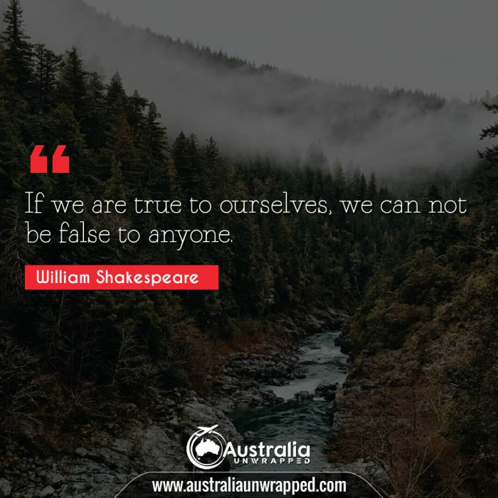 If we are true to ourselves, we can not be false to anyone.