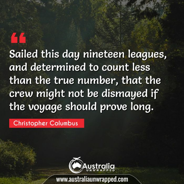 Sailed this day nineteen leagues, and determined to count less than the true number, that the crew might not be dismayed if the voyage should prove long.