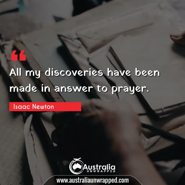 All my discoveries have been made in answer to prayer.
