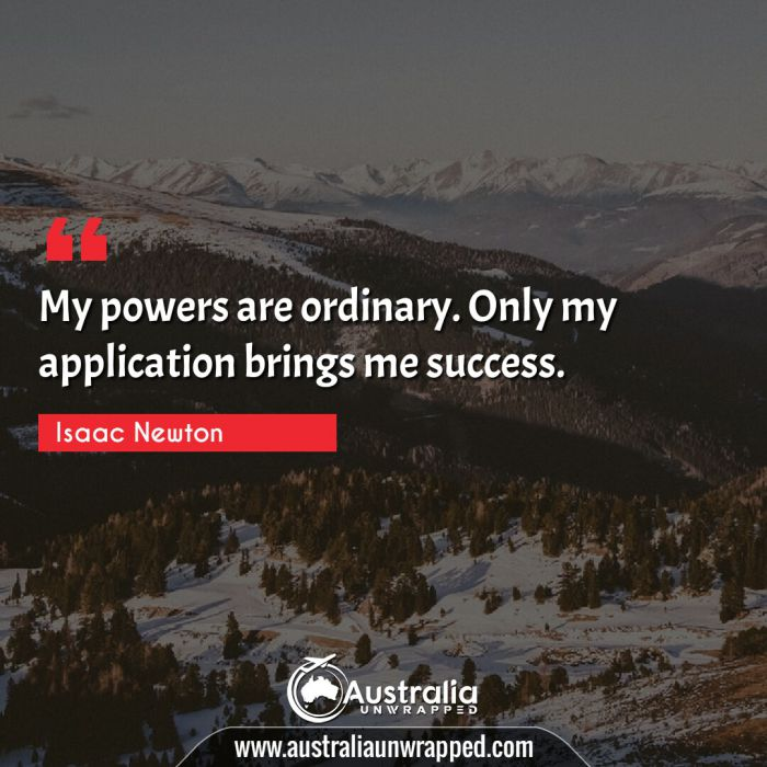 My powers are ordinary. Only my application brings me success.