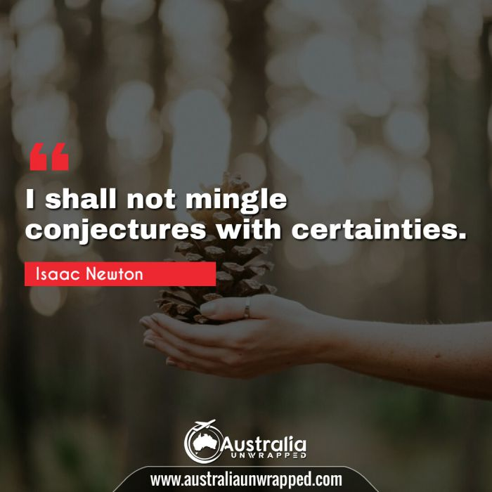 I shall not mingle conjectures with certainties.