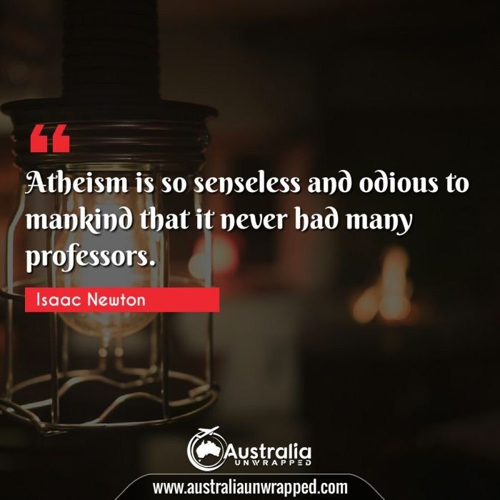 Atheism is so senseless and odious to mankind that it never had many professors.