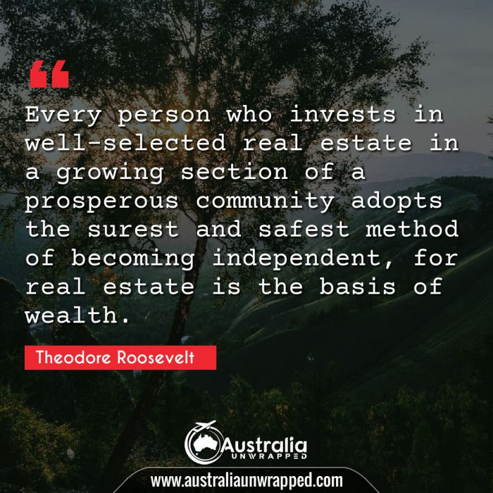 Every person who invests in well-selected real estate in a growing section of a prosperous community adopts the surest and safest method of becoming independent, for real estate is the basis of wealth.