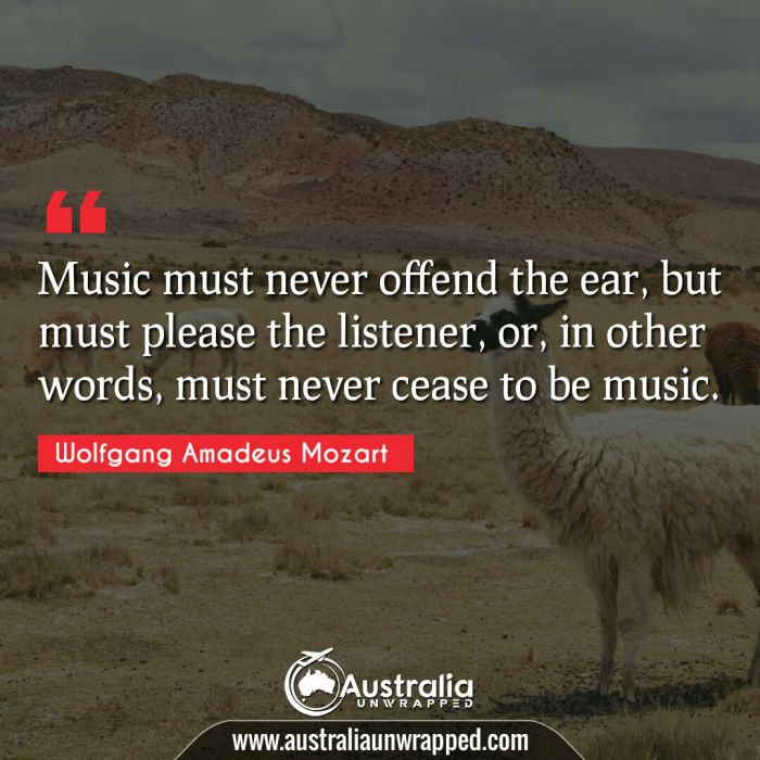 Music must never offend the ear, but must please the listener, or, in other words, must never cease to be music.