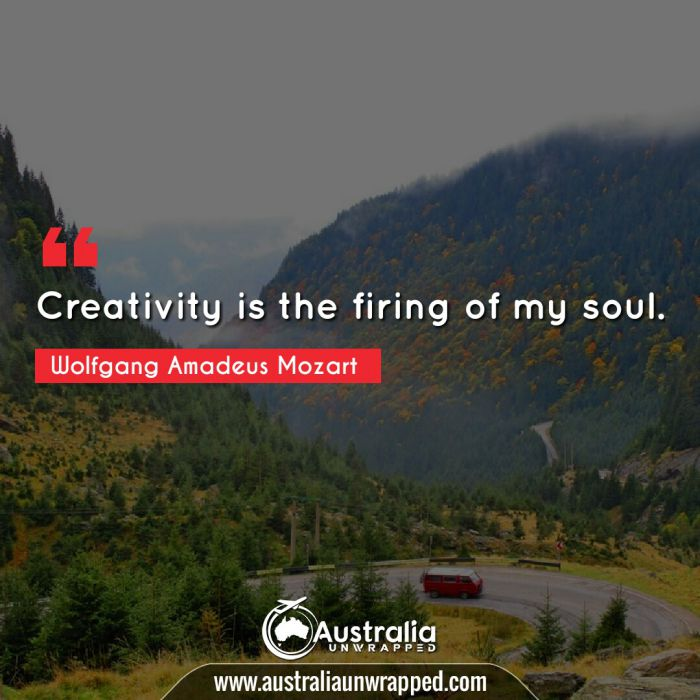 Creativity is the firing of my soul.