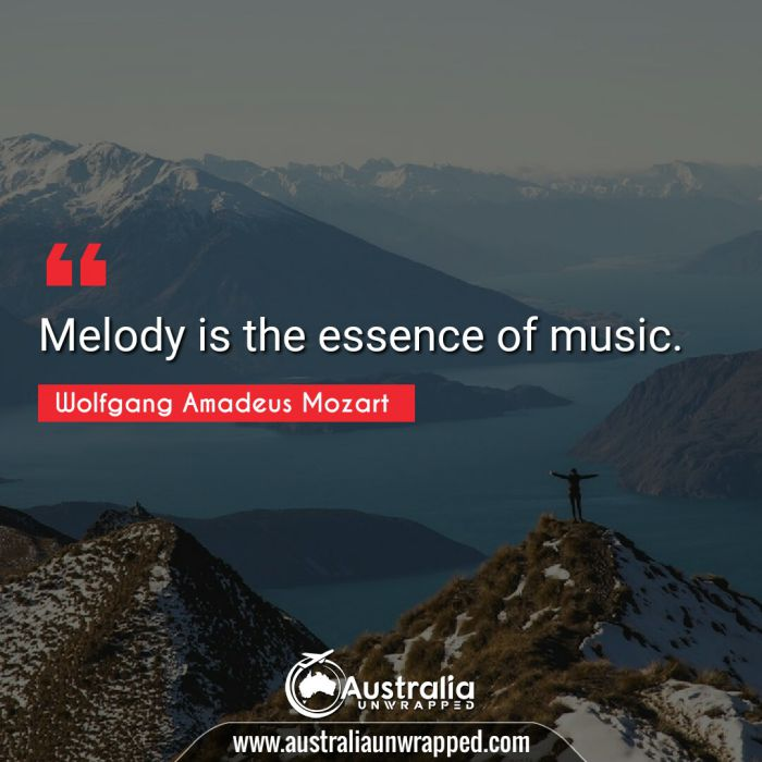 Melody is the essence of music.