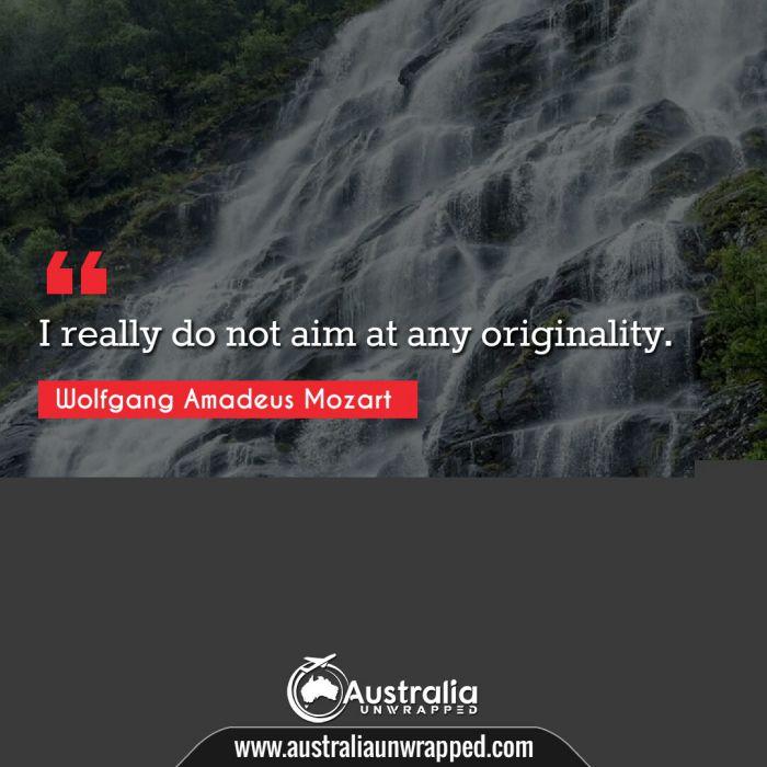 I really do not aim at any originality.