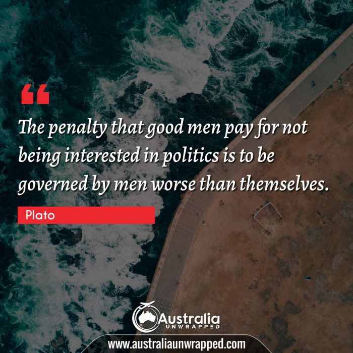 The penalty that good men pay for not being interested in politics is to be governed by men worse than themselves.