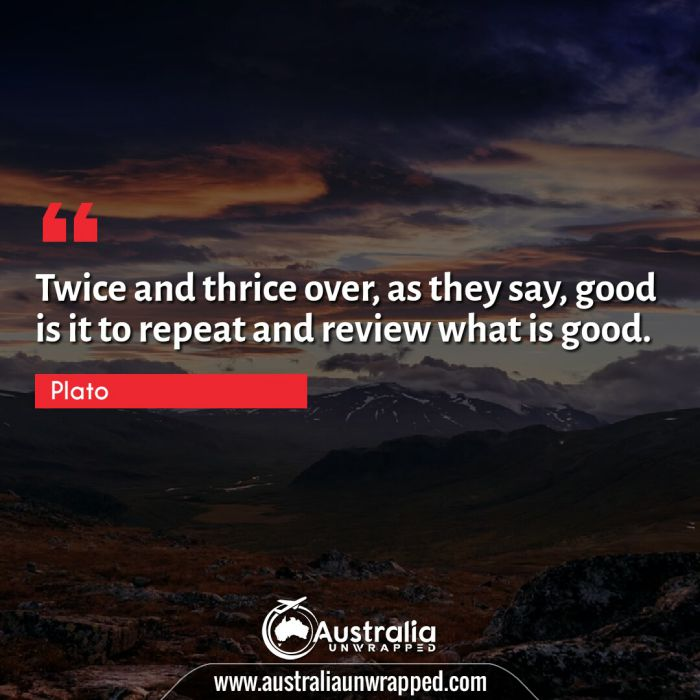 Twice and thrice over, as they say, good is it to repeat and review what is good.