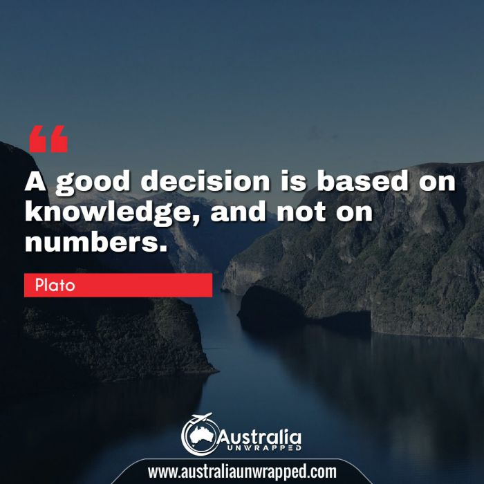 A good decision is based on knowledge, and not on numbers.