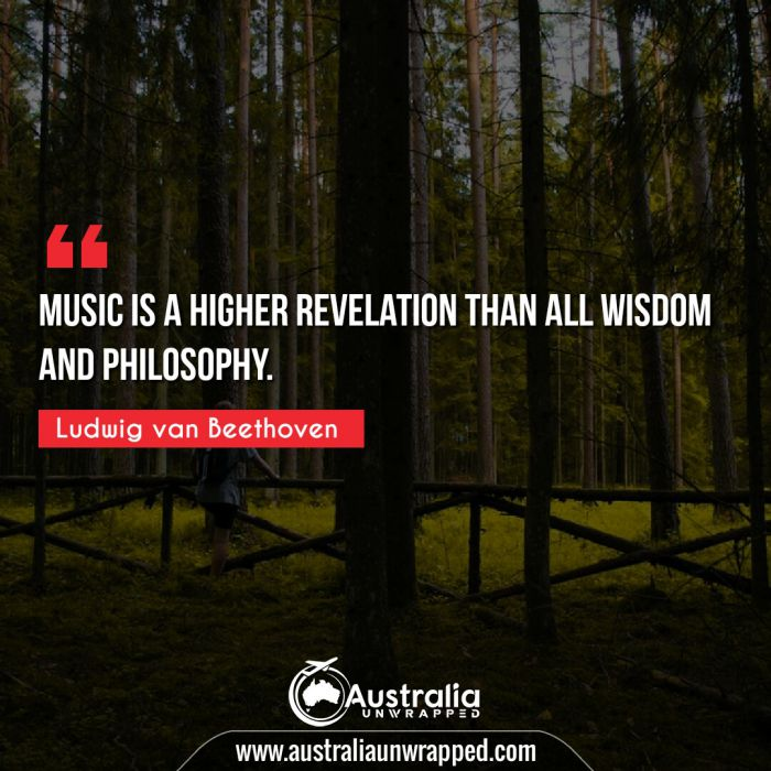 Music is a higher revelation than all wisdom and philosophy.