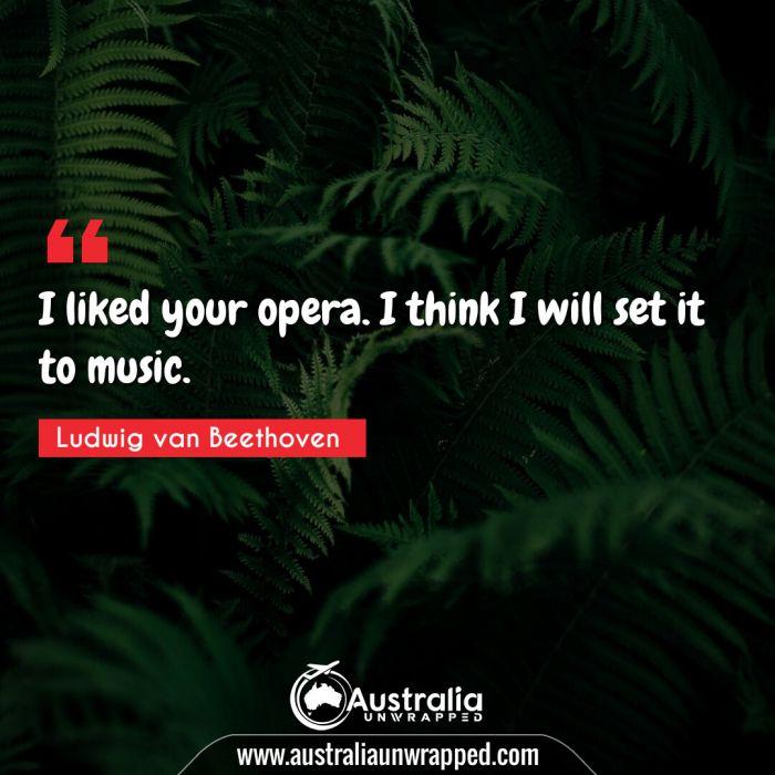 I liked your opera. I think I will set it to music.