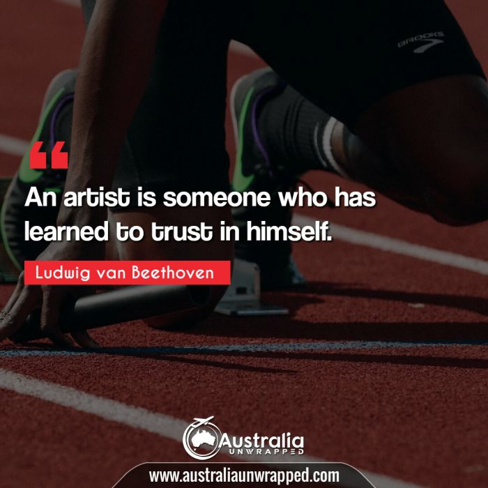 An artist is someone who has learned to trust in himself.
