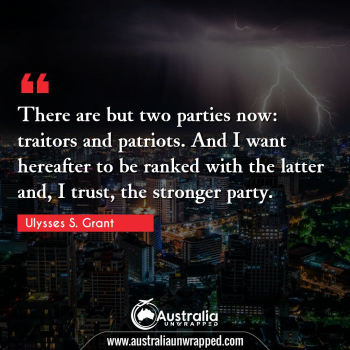 There are but two parties now: traitors and patriots. And I want hereafter to be ranked with the latter and, I trust, the stronger party.