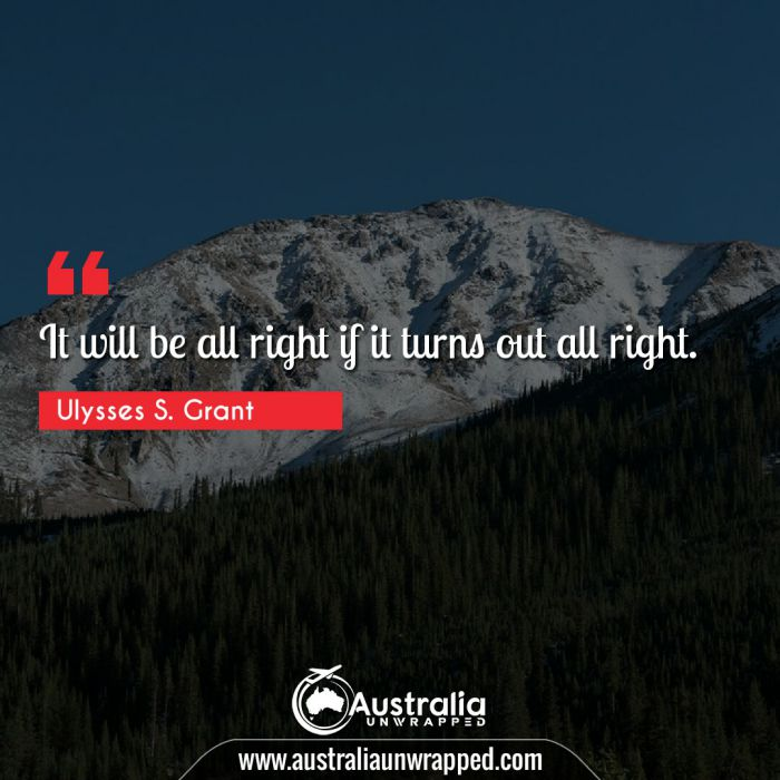 It will be all right if it turns out all right.