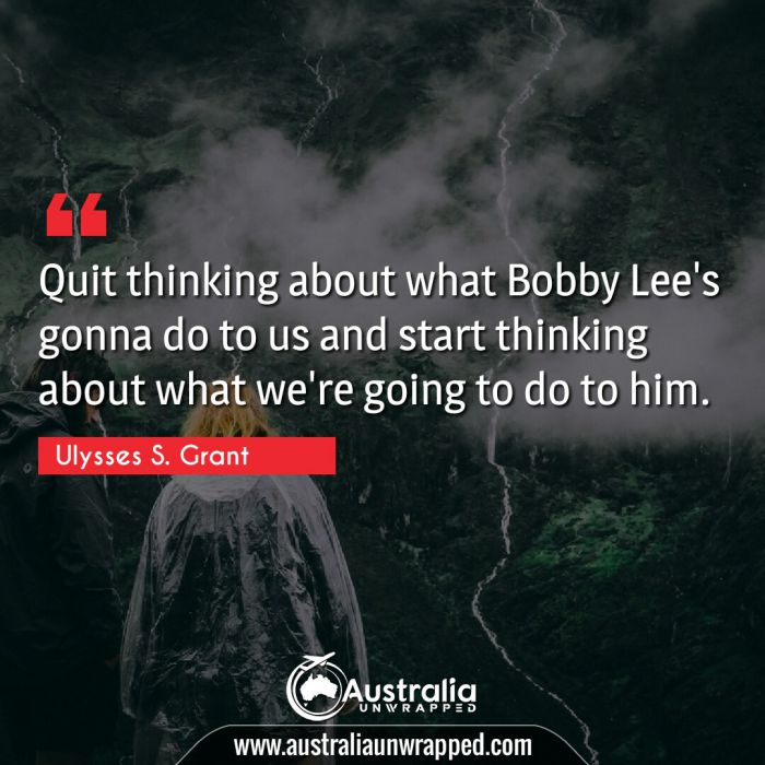 Quit thinking about what Bobby Lee's gonna do to us and start thinking about what we're going to do to him.