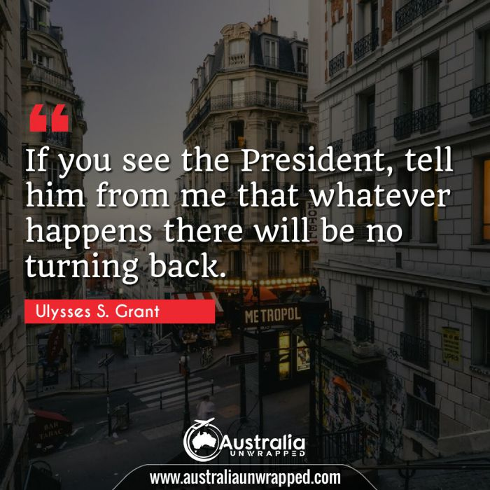 If you see the President, tell him from me that whatever happens there will be no turning back.