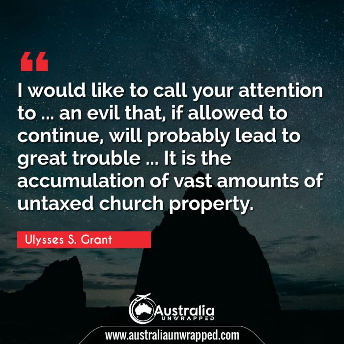 I would like to call your attention to … an evil that, if allowed to continue, will probably lead to great trouble … It is the accumulation of vast amounts of untaxed church property.
