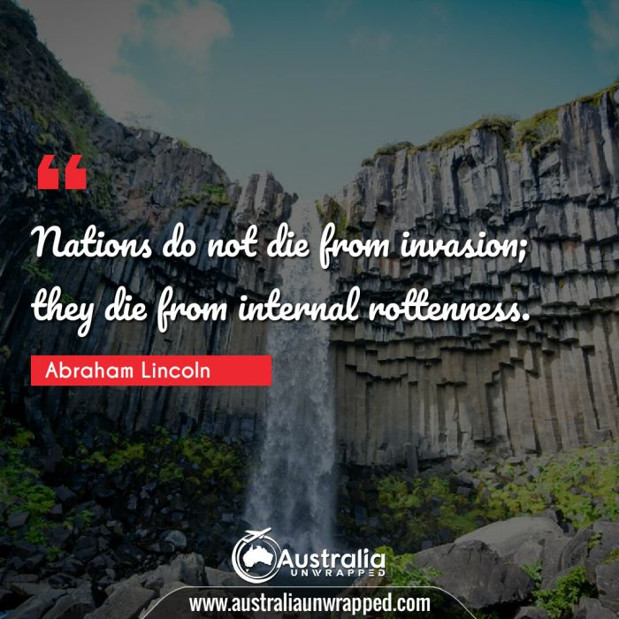 Nations do not die from invasion; they die from internal rottenness.
