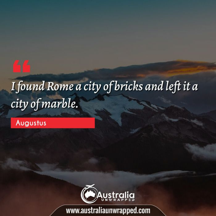 I found Rome a city of bricks and left it a city of marble.