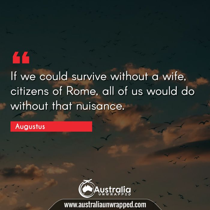 If we could survive without a wife, citizens of Rome, all of us would do without that nuisance.