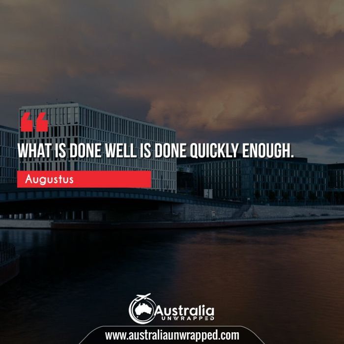 What is done well is done quickly enough.