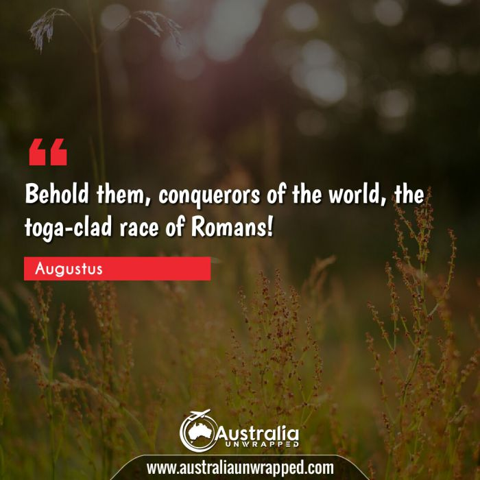 Behold them, conquerors of the world, the toga-clad race of Romans!