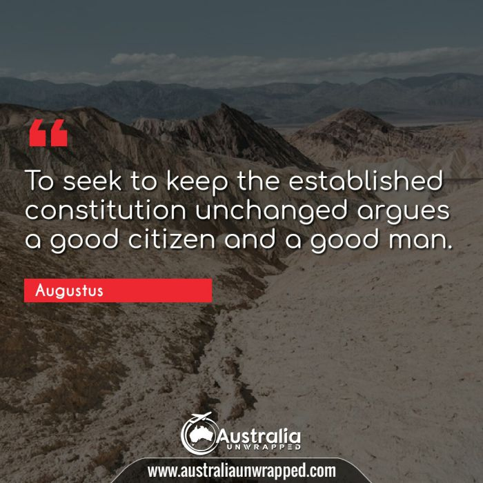 To seek to keep the established constitution unchanged argues a good citizen and a good man.