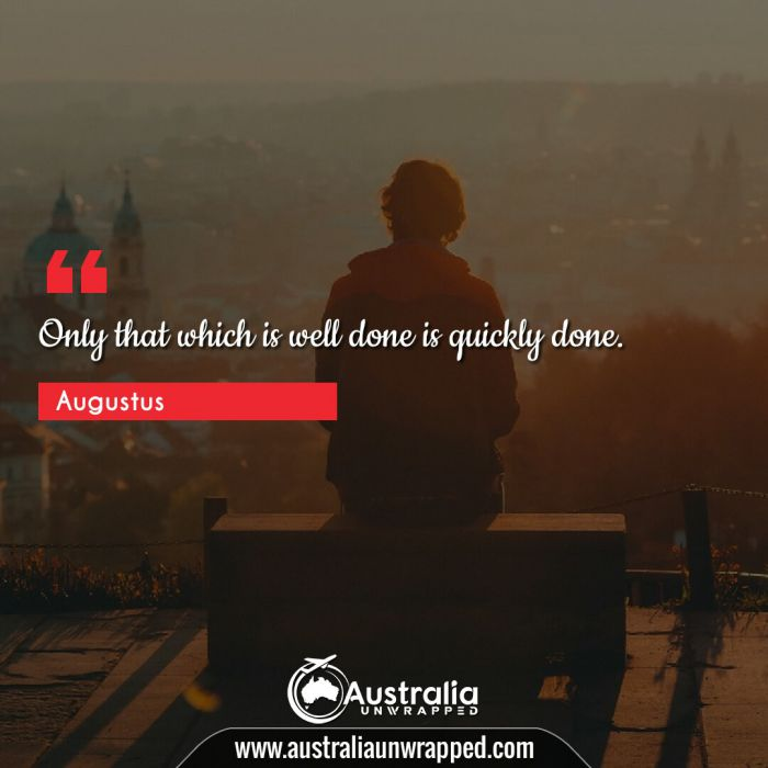 Only that which is well done is quickly done.