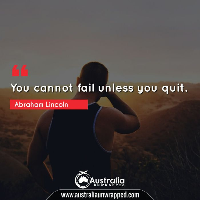 You cannot fail unless you quit.