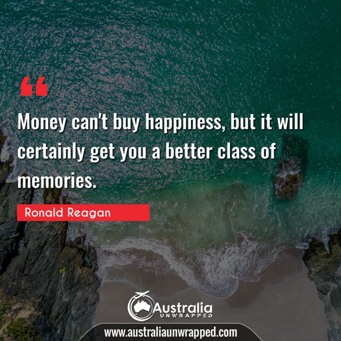 Money can't buy happiness, but it will certainly get you a better class of memories.