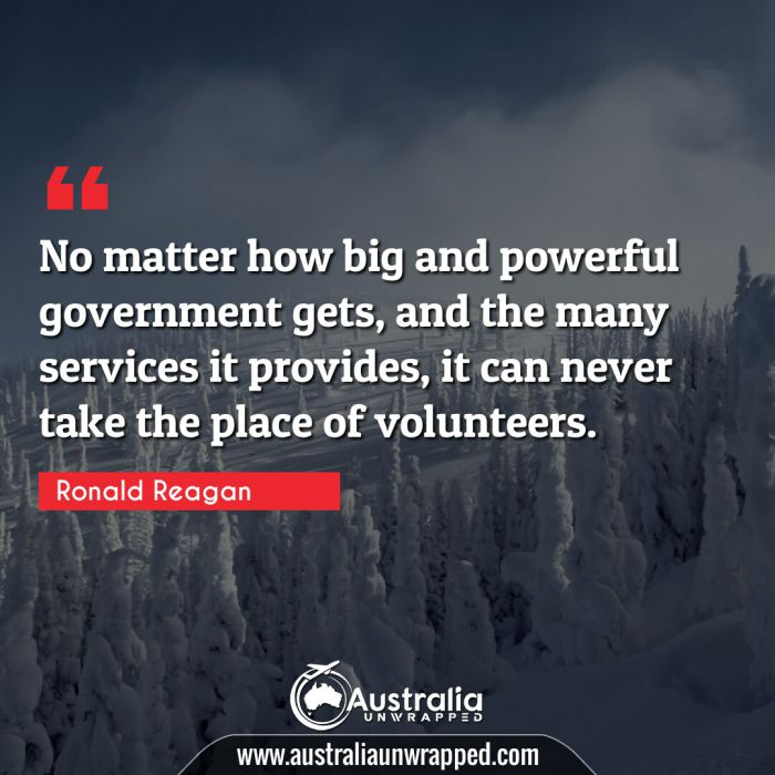 No matter how big and powerful government gets, and the many services it provides, it can never take the place of volunteers.