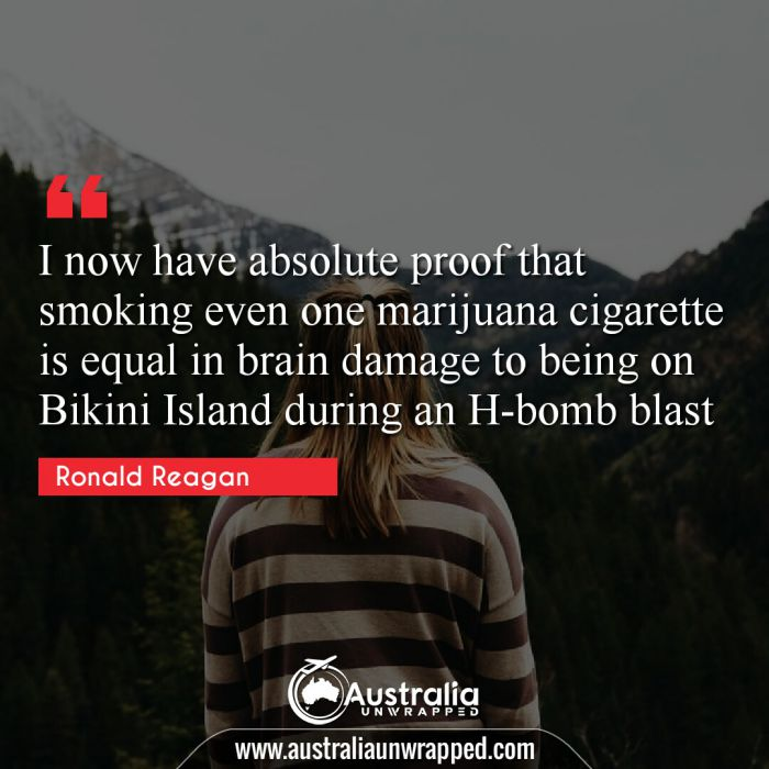 I now have absolute proof that smoking even one marijuana cigarette is equal in brain damage to being on Bikini Island during an H-bomb blast