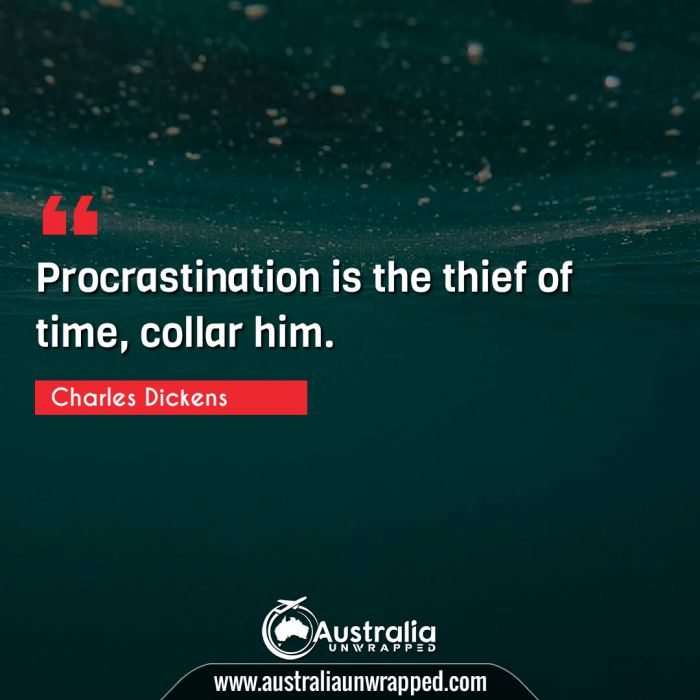 Procrastination is the thief of time, collar him.