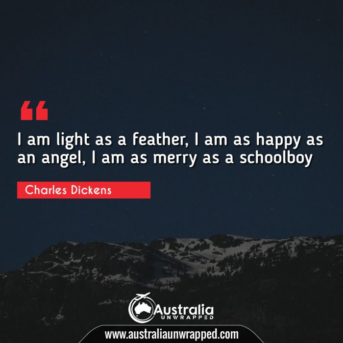 I am light as a feather, I am as happy as an angel, I am as merry as a schoolboy