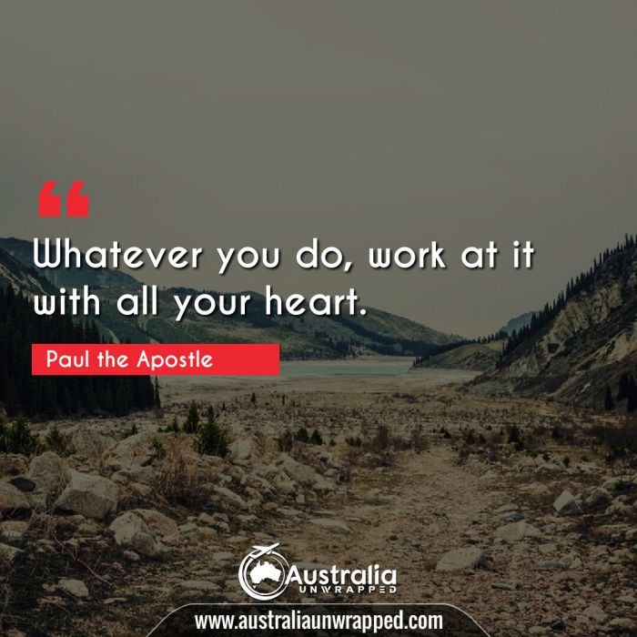 Whatever you do, work at it with all your heart.