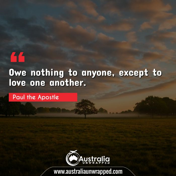 Owe nothing to anyone, except to love one another.