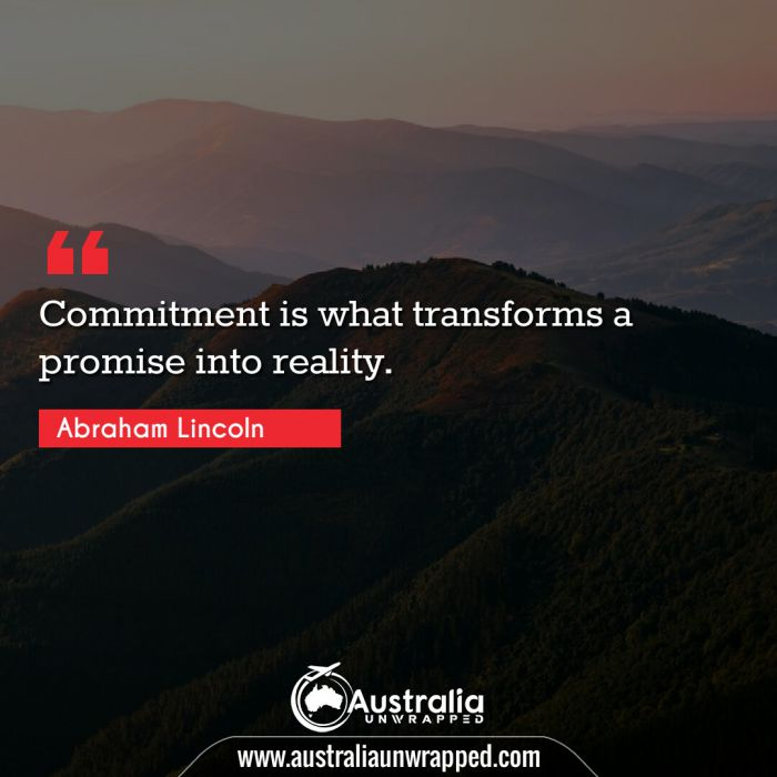 Commitment is what transforms a promise into reality.